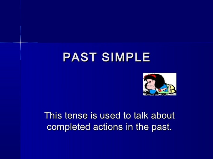 PAST SIMPLEThis tense is used to talk aboutcompleted actions in the past.