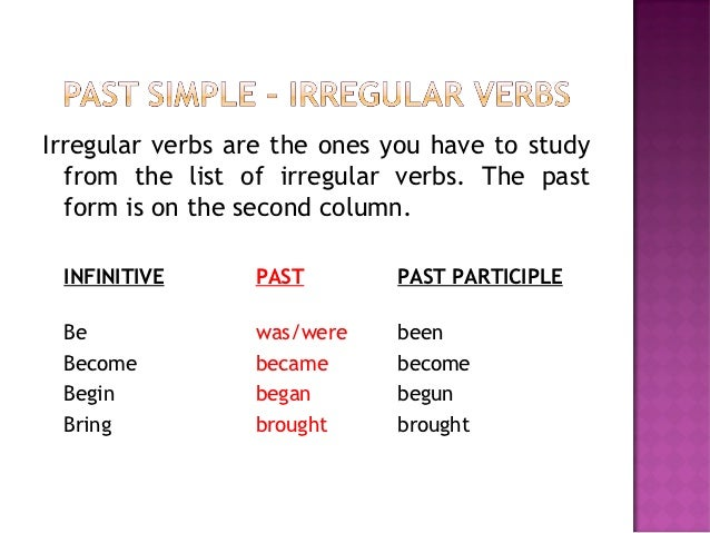 irregular verbs are the ones you have to study from