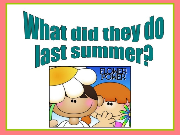 What did they do last summer?
