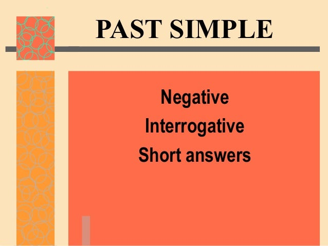 Past simple (neg. & int.)