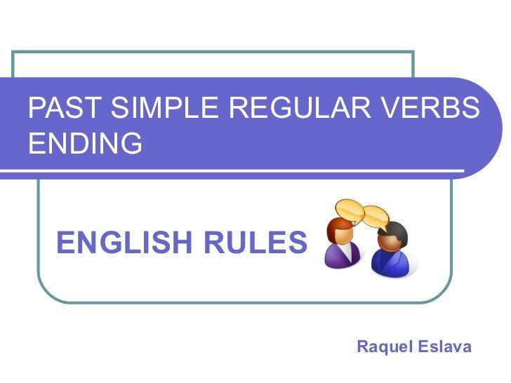 PAST SIMPLE REGULAR VERBS ENDING ENGLISH RULES Raquel Eslava
