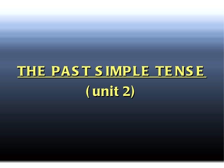 THE PAST SIMPLE TENSE (unit 2)