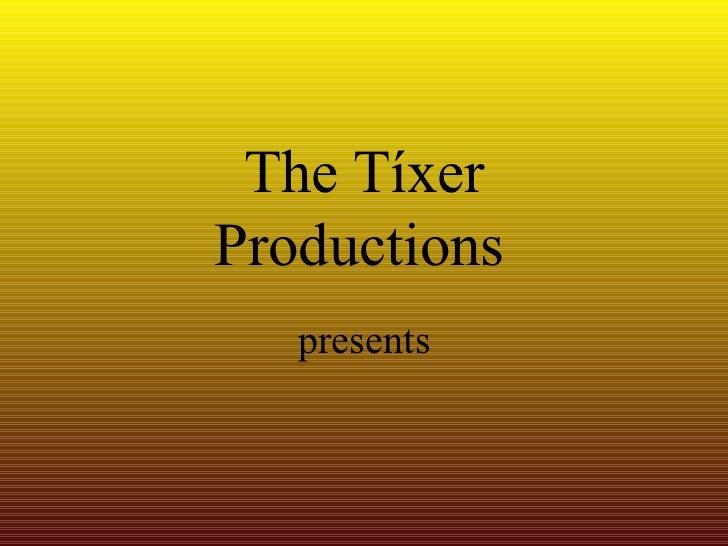 The Tíxer Productions   presents
