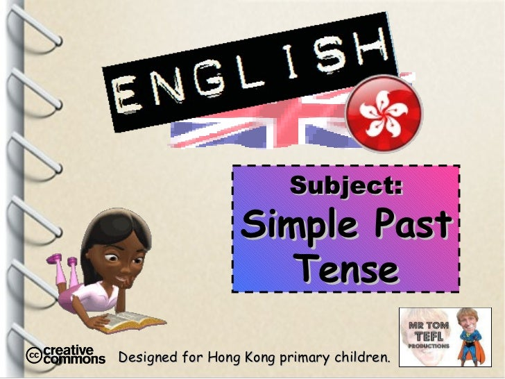 Designed for Hong Kong primary children. Subject: Simple Past Tense