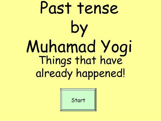 Past tensebyMuhamad YogiThings that havealready happened!Start