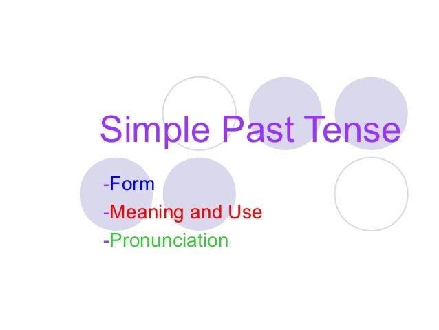 Simple Past Tense -Form -Meaning and Use -Pronunciation