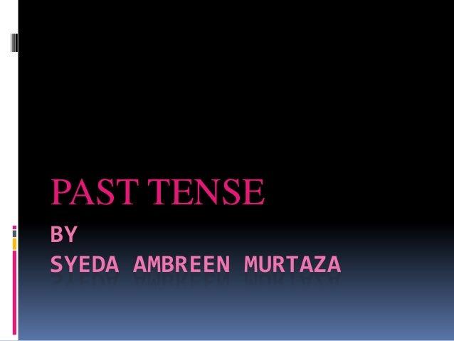 PAST TENSEBYSYEDA AMBREEN MURTAZA
