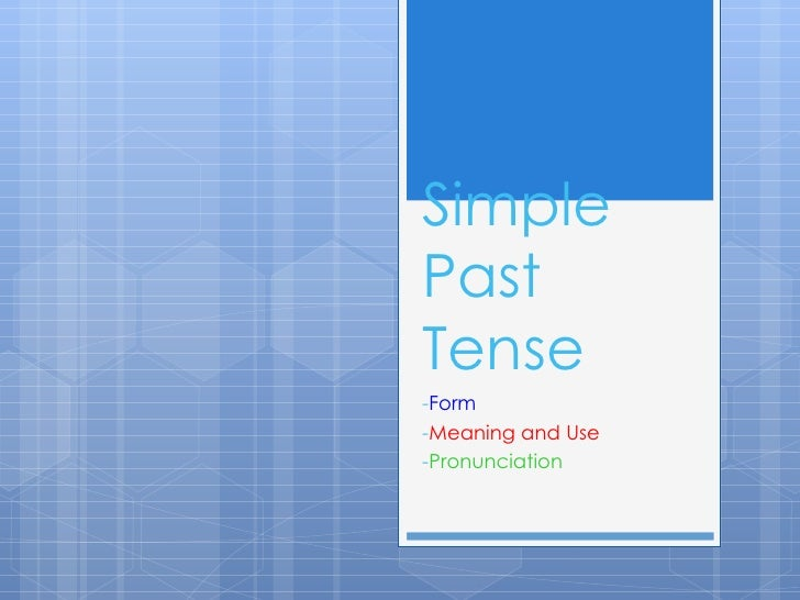 SimplePastTense-Form-Meaning and Use-Pronunciation