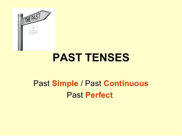PAST TENSES Past Simple / Past Continuous Past Perfect