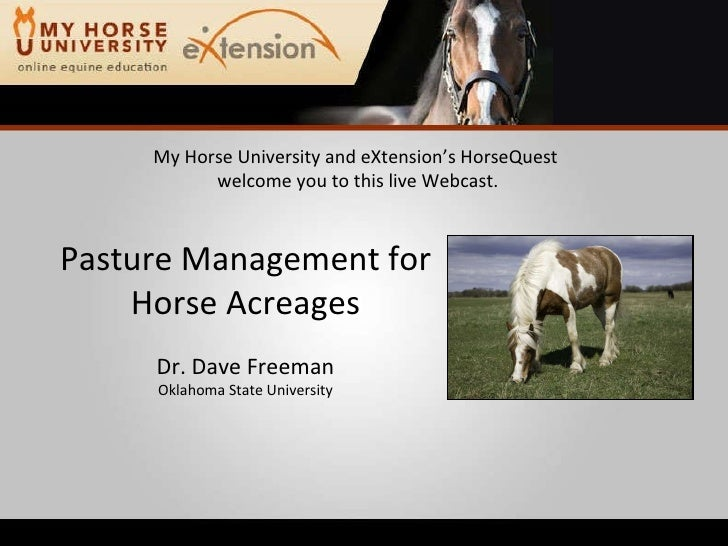 My Horse University and eXtension's HorseQuest  welcome you to this live Webcast. Pasture Management for Horse Acreages Dr...