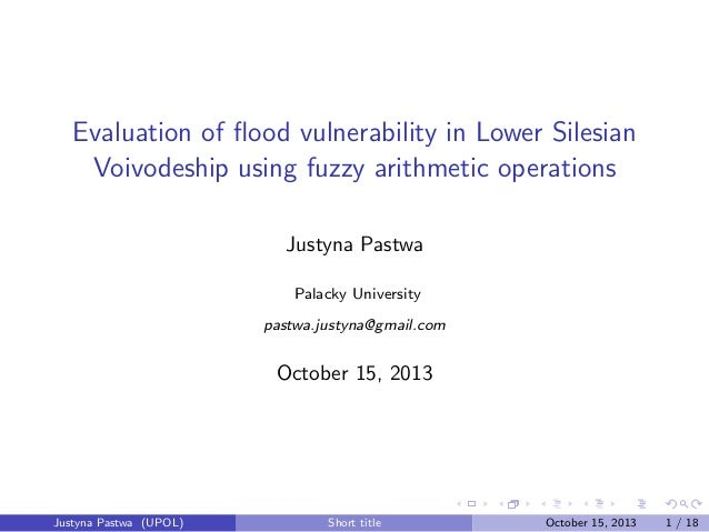 Evaluation of flood vulnerability in Lower Silesian Voivodeship using fuzzy arithmetic operations Justyna Pastwa Palacky Un...