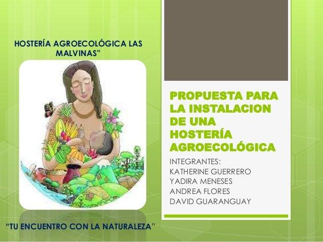 """HOSTERÍA AGROECOLÓGICA LAS          MALVINAS""""                                   PROPUESTA PARA                            ..."""