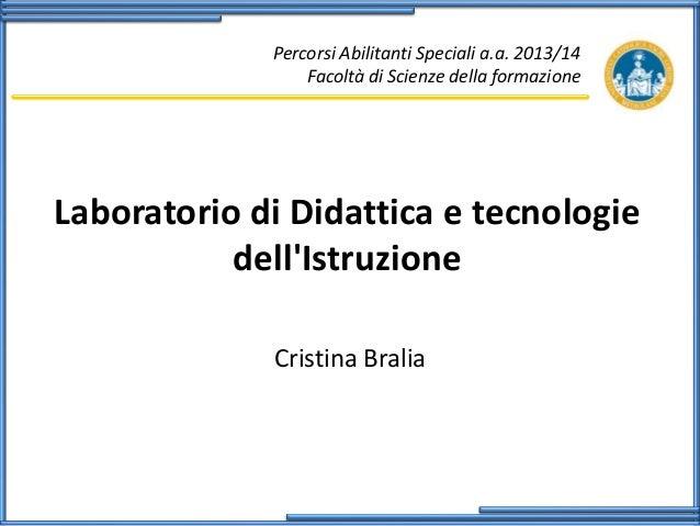 Percorsi Abilitanti Speciali a.a. 2013/14 Facoltà di Scienze della formazione  Laboratorio di Didattica e tecnologie dell'...