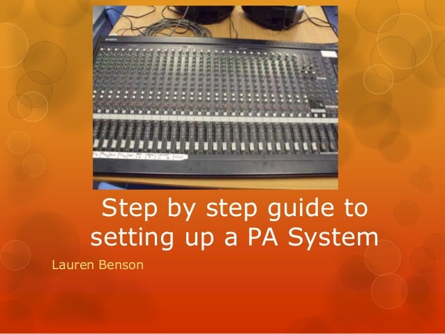 Step by step guide to setting up a PA System Lauren Benson