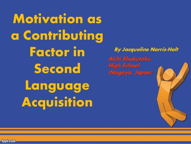 thesis on motivation in second language learning 1 brown (2000) makes the point that both integrative and instrumental motivation is not necessarily mutually exclusive learners rarely select one form of motivation when learning a second language, but.