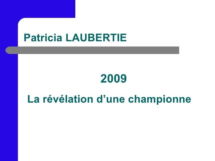 Patricia LAUBERTIE 2009 La révélation d'une championne