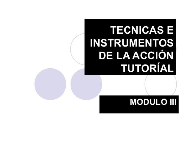 TECNICAS E INSTRUMENTOS DE LA ACCIÓN TUTORÍAL MODULO III