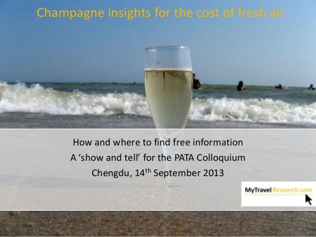 Champagne insights for the cost of fresh air How and where to find free information A 'show and tell' for the PATA Colloqu...