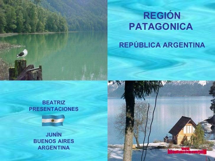 REGIÓN PATAGONICA   REPÚBLICA ARGENTINA BEATRIZ PRESENTACIONES JUNÍN BUENOS AIRES ARGENTINA www. laboutiquedelpowerpoint. ...