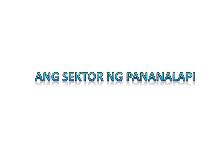 • institusyong pinansyal-may malaking  pananagutan sa pagpapatupad ng  pakatakaran sa pananalapi
