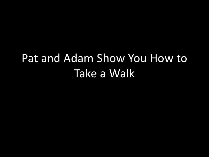 Pat and Adam Show You How to Take a Walk<br />