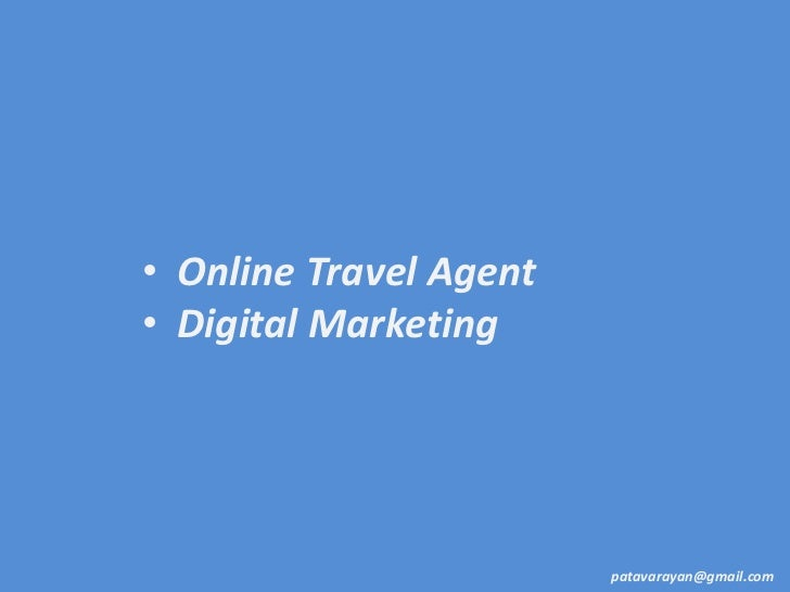 • Online Travel Agent• Digital Marketing                        patavarayan@gmail.com