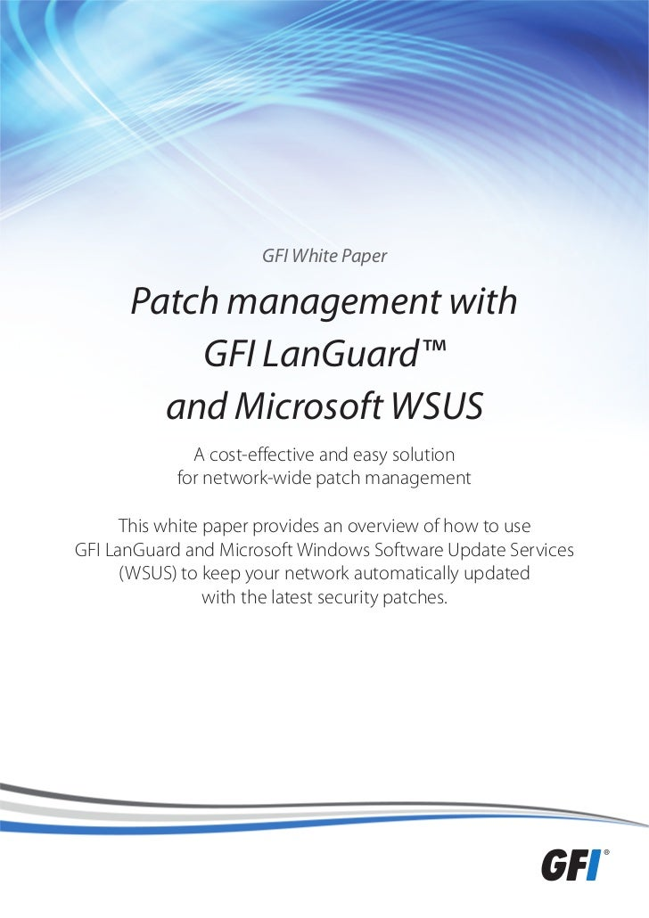 GFI White Paper      Patch management with          GFI LanGuard™        and Microsoft WSUS              A cost-effective ...