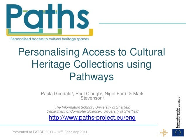 Personalising Access to Cultural     Heritage Collections using              Pathways                 Paula Goodale1, Paul...