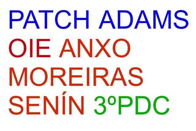 PATCH ADAMS OIE ANXO MOREIRAS SENÍN 3ºPDC