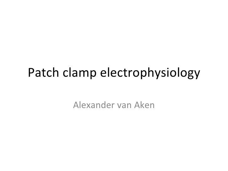 Patch clamp electrophysiology       Alexander van Aken