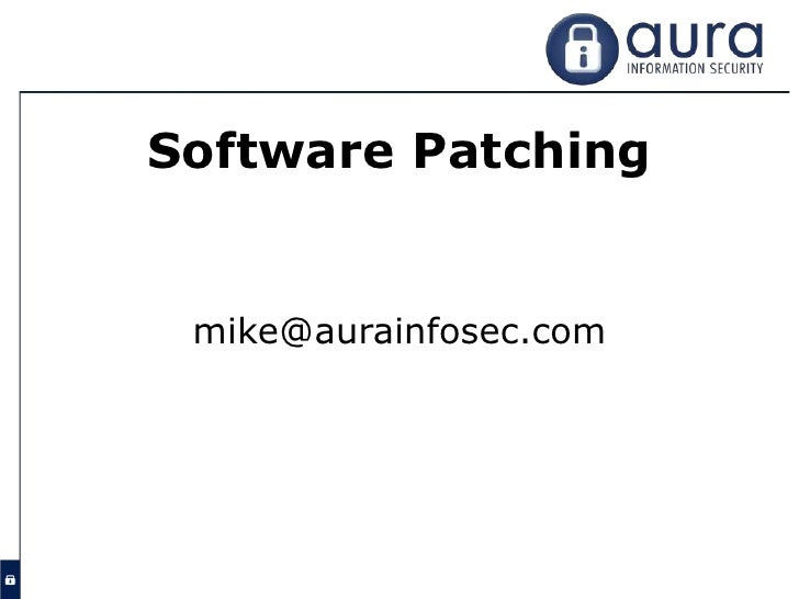 Software Patching mike@aurainfosec.com