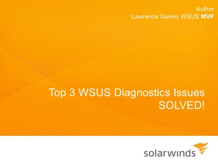 Author               Lawrence Garvin, WSUS MVPTop 3 WSUS Diagnostics Issues                    SOLVED!