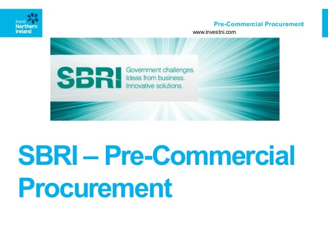 Pre-Commercial Procurement www.investni.com  SBRI – Pre-Commercial Procurement