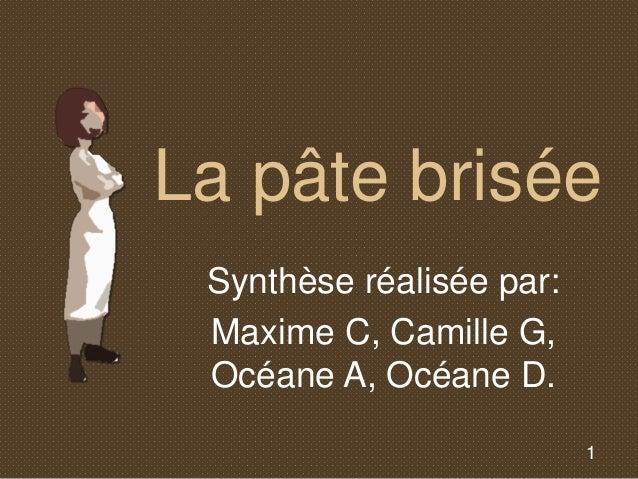 1 La pâte brisée Synthèse réalisée par: Maxime C, Camille G, Océane A, Océane D.