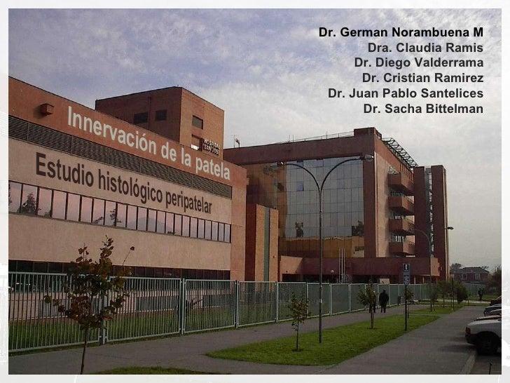 Dr. German Norambuena M Dra. Claudia Ramis Dr. Diego Valderrama Dr. Cristian Ramirez Dr. Juan Pablo Santelices Dr. Sacha B...