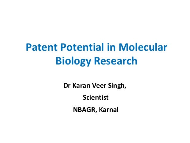 Patent Potential in Molecular Biology Research Dr Karan Veer Singh, Scientist NBAGR, Karnal