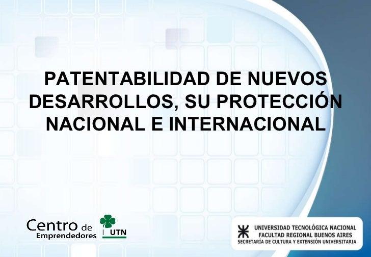 PATENTABILIDAD DE NUEVOS DESARROLLOS, SU PROTECCIÓN NACIONAL E INTERNACIONAL