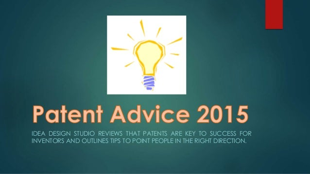 idea design studio reviews that patents are key to success for inventors and outlines tips to - Idea Design Studio