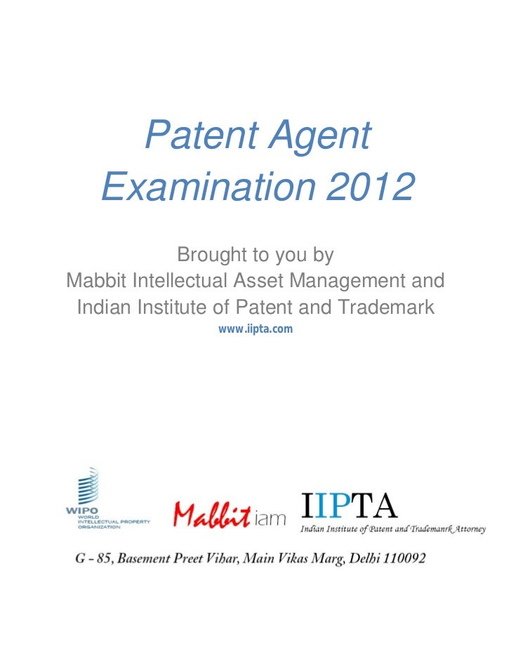 Patent Agent   Examination 2012              Brought to you byMabbit Intellectual Asset Management and Indian Institute of...