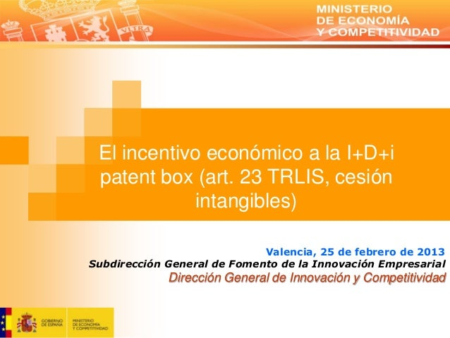 El incentivo económico a la I+D+i patent box (art. 23 TRLIS, cesión            intangibles)                             Va...