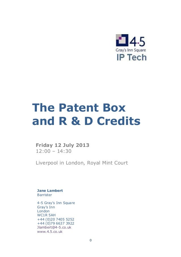 0 The Patent Box and R & D Credits Friday 12 July 2013 12:00 – 14:30 Liverpool in London, Royal Mint Court Jane Lambert Ba...
