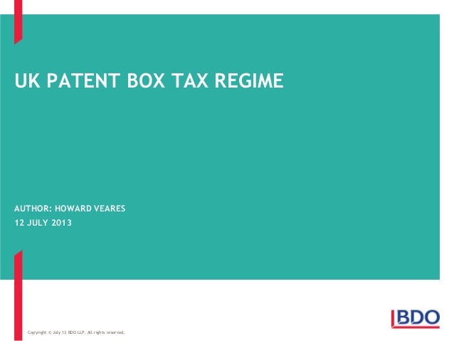 UK PATENT BOX TAX REGIME AUTHOR: HOWARD VEARES 12 JULY 2013 Copyright © July 13 BDO LLP. All rights reserved.