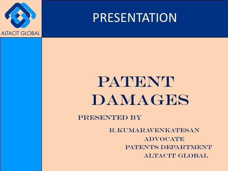 <ul><li>PATENT DAMAGES </li></ul><ul><li>  PRESENTED BY </li></ul><ul><li>R.KUMARAVENKATESAN </li></ul><ul><li>ADVOCATE </...