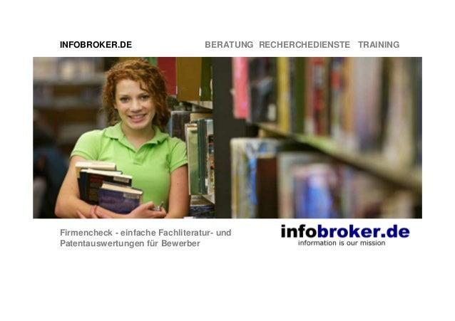 INFOBROKER.DE BERATUNG RECHERCHEDIENSTE TRAINING Firmencheck - einfache Fachliteratur- und Patentauswertungen für Bewerber