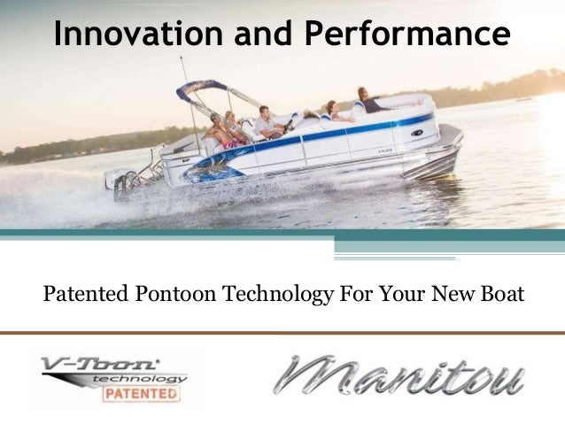 Innovation and Performance Patented Pontoon Technology For Your New Boat