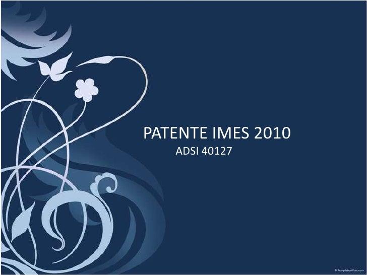 PATENTE IMES 2010<br />ADSI 40127<br />
