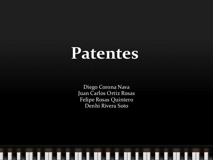 Patentes<br />Diego Corona Nava<br />Juan Carlos Ortiz Rosas<br />Felipe Rosas Quintero<br />Denhi Rivera Soto <br />