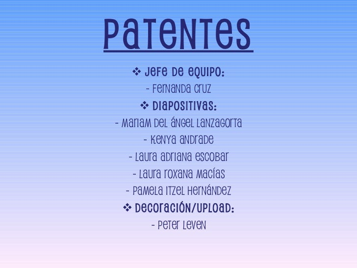 Patentes <ul><li>Jefe de Equipo: </li></ul><ul><li>- Fernanda Cruz </li></ul><ul><li>Diapositivas: </li></ul><ul><li>- Mar...