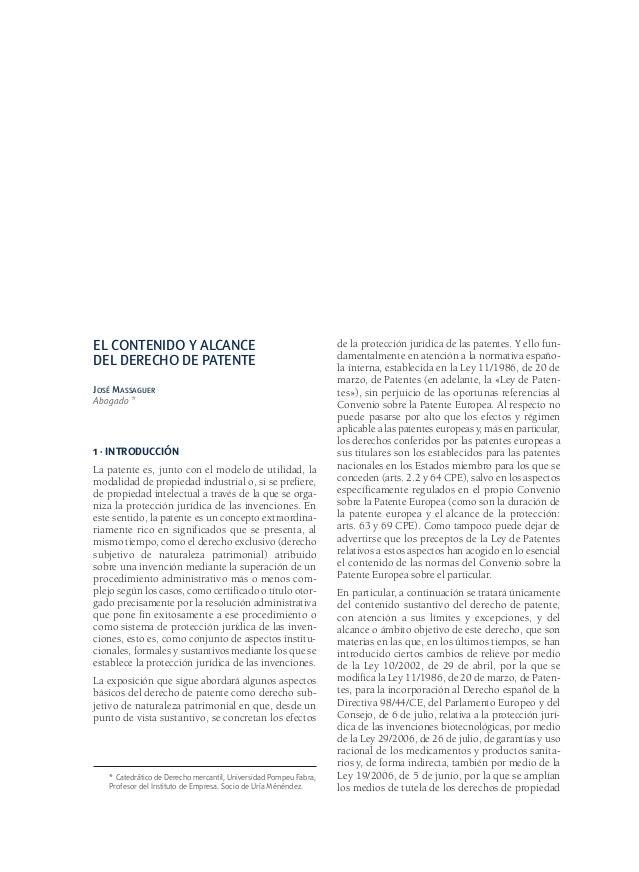 EL CONTENIDO Y ALCANCE DEL DERECHO DE PATENTE JOSÉ MASSAGUER Abogado *  1 · INTRODUCCIÓN  La patente es, junto con el mode...