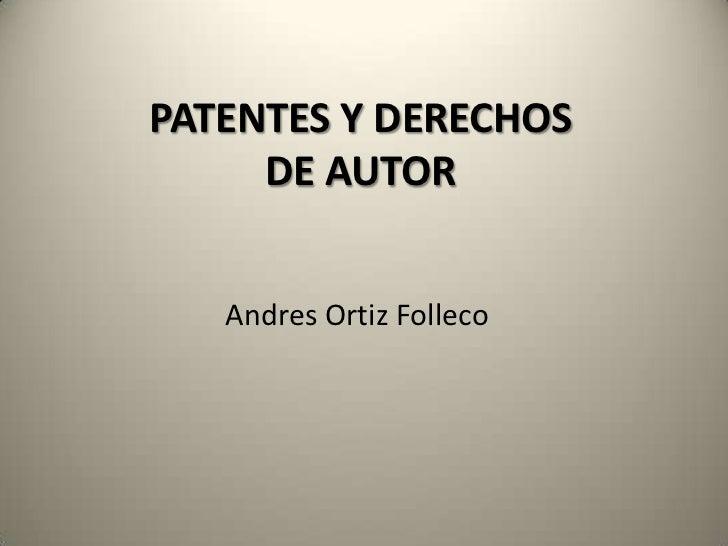 PATENTES Y DERECHOS     DE AUTOR   Andres Ortiz Folleco